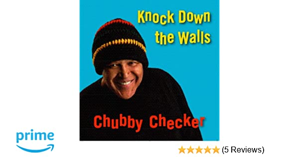 Chubby checkers knock down the walls
