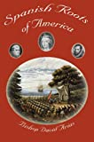 Spanish Roots of America, David Arias, 1930278489