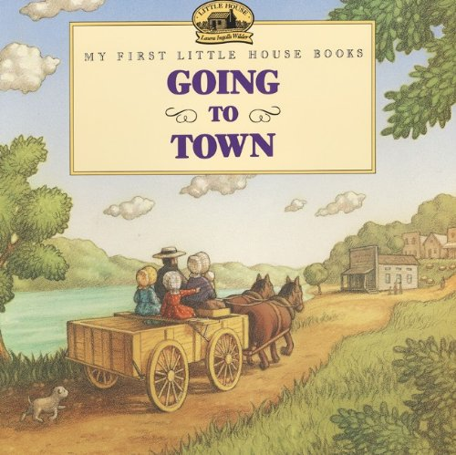 Going To Town (Turtleback School & Library Binding Edition) (My First Little House Picture Books)