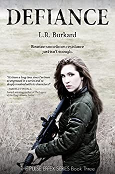 DEFIANCE: A Post-Apocalyptic YA Tale of Survival (The PULSE EFFEX Series Book 3) by [Burkard, L.R.]
