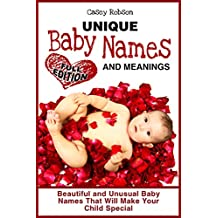 Unique Baby Names and Meanings: Beautiful and Unusual Baby Names That Will Make Your Child Special (Full Edition)