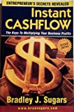 Instant Cashflow : The Keys to Multiplying Your Business Profits (Entrepreneur's Secrets Revealed)
