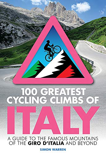 100 Greatest Cycling Climbs of Italy: A guide to the famous mountains of the Giro d'Italia and beyond por Simon Warren