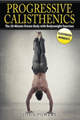 Progressive Calisthenics: The 20-minute Dream Body With Bodyweight Exercises