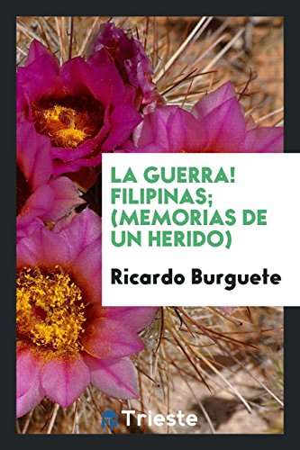 La Guerra! Filipinas; (Memorias de Un Herido) (Spanish Edition)