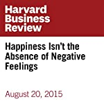 Happiness Isn't the Absence of Negative Feelings | Jennifer Moss