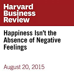 Happiness Isn't the Absence of Negative Feelings