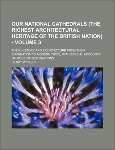 Read Our National Cathedrals (the Richest Architectural Heritage of the British Nation) (Volume 3); Their History and Architecture from Their Foundation to PDF, azw (Kindle)
