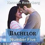 Bachelor Number Five: The Bachelor Series, Volume 1 | Kenneth Rosenberg