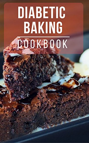 Diabetic Baking Cookbook Healthy And Delicious Diabetic Dessert Recipes