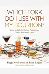 Which Fork Do I Use with My Bourbon?: Setting the Table for Tastings, Food Pairings, Dinners, and Cocktail Parties (South Limestone) Kindle Edition
