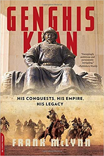 genghis khan his conquests his empire his legacy frank mclynn  genghis khan his conquests his empire his legacy frank mclynn 9780306825170 com books