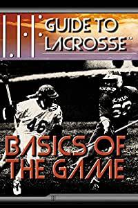 Guide to Lacrosse: Basics of the Game
