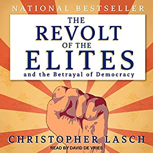 The Revolt of the Elites and the Betrayal of Democracy Audiobook