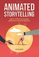Animated Storytelling: Simple Steps For Creating Animation and Motion Graphics Front Cover