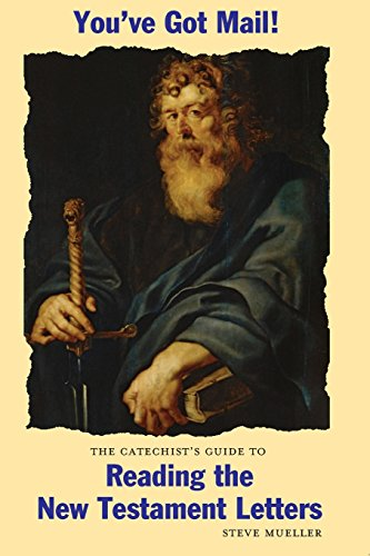 You've Got Mail!: The Catechist's Guide to Reading the New Testament Letters
