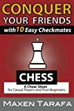 Chess: Conquer Your Friends With 10 Easy Checkmates: Chess Strategy For Casual Players And Post-beginners (chess Books, Chess Strategy)-Maxen Tarafa