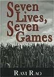 Seven Lives, Seven Games, Ravi P. Rao, 1885003927