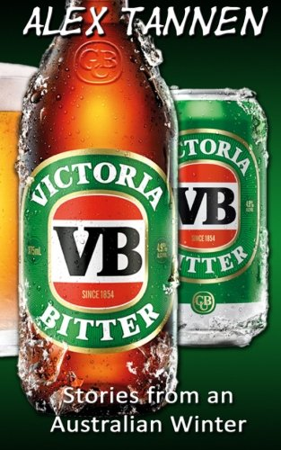 Victoria Bitter - Stories from an Australian - Bitter Victoria