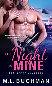The Night Is Mine (The Night Stalkers Book 1) by [Buchman, M. L.]