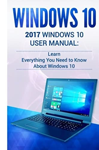 windows 10 2017 windows 10 user manual learn everything you need rh amazon com Philips LED TV Philips 22PFL3504D F7 Manual