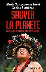Sauver la planète : Le message d'un chef indien d'Amazonie par Corine Sombrun
