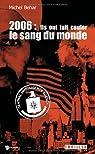 2006 : Ils Ont Fait Couler le Sang du Monde par Behar
