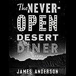 The Never-Open Desert Diner: A Novel | James Anderson