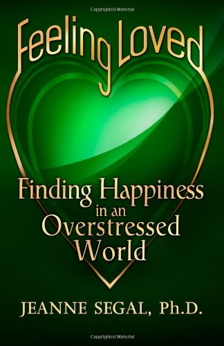Feeling Loved: Finding Happiness in an Overstressed World (Feeling Loved Finding Happiness In An Overstressed World)