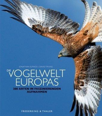 Die Vogelwelt Europas: 200 Arten in faszinierenden Aufnahmen