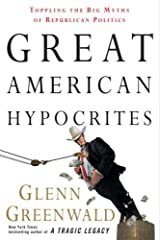Great American Hypocrites: Toppling the Big Myths of Republican Politics Kindle Edition