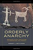 Orderly Anarchy: Sociopolitical Evolution in Aboriginal California (Origins of Human Behavior and Culture)