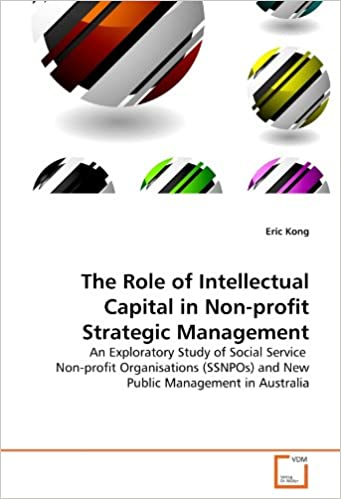 The Role of Intellectual Capital in Non-profit Strategic Management: An Exploratory Study of Social Service Non-profit Organisations (SSNPOs) and New Public Management in Australia
