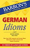 German Idioms (Barron's Idioms) (Barron's Foreign Language Guides)