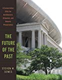 img - for The Future of the Past: A Conservation Ethic for Architecture, Urbanism, and Historic Preservation book / textbook / text book