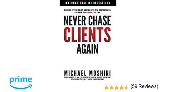 Never Chase Clients Again: A Proven System To Get More Clients ...