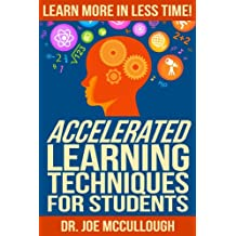 Accelerated Learning Techniques for Students: Learn More in Less Time!