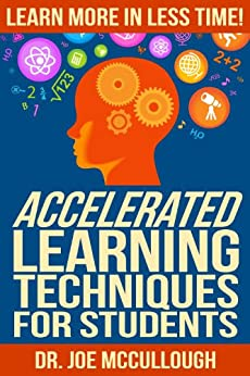 Accelerated Learning Techniques for Students: Learn More in Less Time! (English Edition) por [McCullough, Joe]