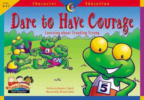 Dare to Have Courage: Learning About Standing Strong (Character Education Readers)
