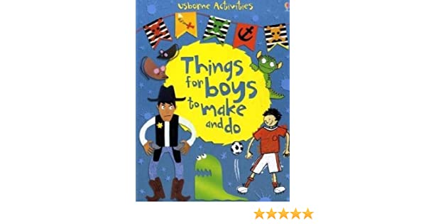 Things For Boys To Make And Do Usborne Activities Emily Bone