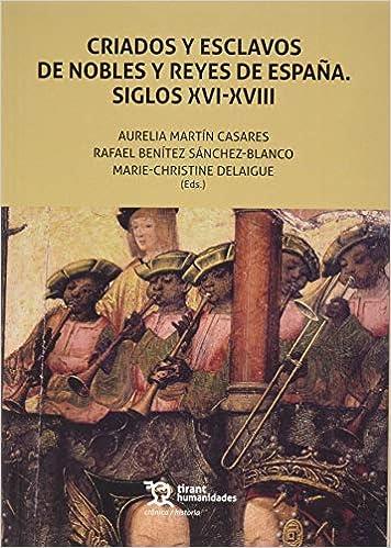 Criados y Esclavos De Nobles y reyes De España. Siglos XVI-XVIII Crónica: Amazon.es: Martín Casares, Aurelia: Libros