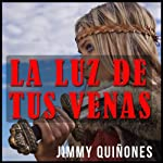 La Luz De Tus Venas [The Light from Your Veins] | Jimmy Quinones