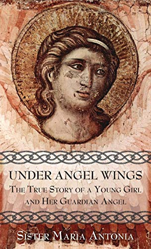 (Under Angel Wings: The True Story of a Young Girl and Her Guardian Angel)