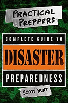 The Practical Preppers Complete Guide to Disaster Preparedness by [Hunt, Scott]