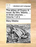 The Abbey of Clugny a Novel by Mrs Meeke, in Three, Mary Meeke, 1140977407
