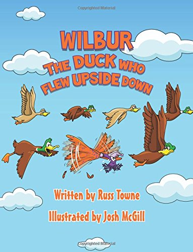 Wilbur the Duck Who Flew Upside Down