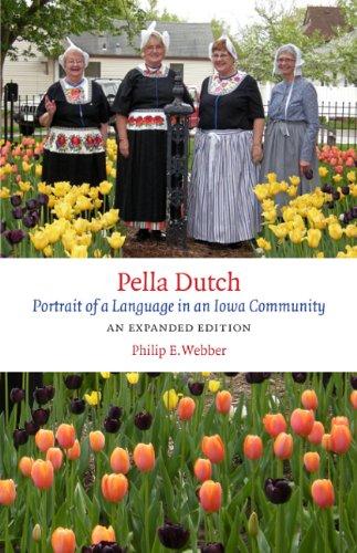 Pella Dutch: Portrait of a Language in an Iowa Community, An Expanded Edition (Bur Oak Book)