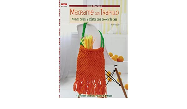 Macramé con trapillo: nuevos bolsos y objetos para decorar la casa: Kim Goldt: 9788498743517: Amazon.com: Books