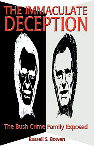 The Immaculate Deception: Bush Crime Family Exposed (The Immaculate Deception Bush Crime Family Exposed)