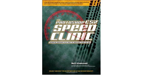 The Photoshop CS2 Speed Clinic: Automating Photoshop to Get Twice the Work Done in Half the Time: Amazon.es: Matt Kloskowski: Libros en idiomas extranjeros